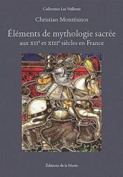 Éléments de mythologie sacrée aux XII et XIII siècles en France - Couverture - Format classique