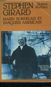 Stephen Girard, Marin Bordelais Et Banquier Americain. - Couverture - Format classique