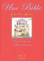 La Bible pour les enfants ; les grandes épisodes de l'ancien testament - Couverture - Format classique