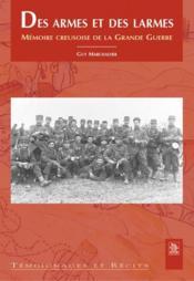 Des armes et des larmes ; mémoire creusoise de la grande guerre - Couverture - Format classique