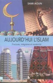 Aujourd'hui l'islam ; fractures, intégrisme et modernité - Intérieur - Format classique