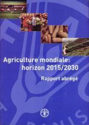 Agriculture mondiale horizon 2015-2030 ; rapport abrege - Couverture - Format classique