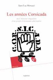 Les années Corsicada ; ou l'histoire singulière d'un projet d'économie alternative - Couverture - Format classique