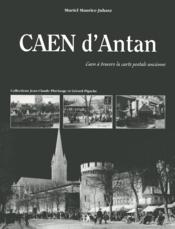 Caen d'antan ; Caen à travers la carte postale ancienne - Couverture - Format classique
