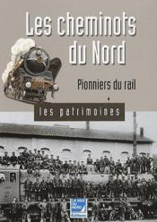 Les Cheminots Du Nord ; Pionniers Du Rail - Couverture - Format classique