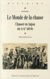 Le monde de la chasse ; chasser en Anjou au XXe siècle - Couverture - Format classique