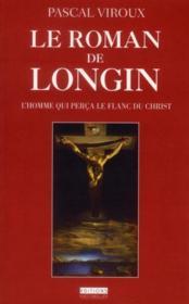 Le roman de Longin ; l'homme qui perça le flan du Christ - Couverture - Format classique
