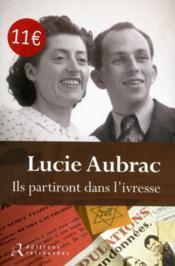 Lucie Aubrac ; ils partiront dans l'ivresse - Couverture - Format classique