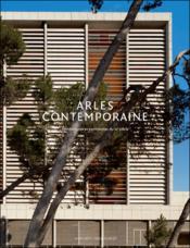Arles ville contemporaine ; architecture et patrimoine du XX siècle - Couverture - Format classique