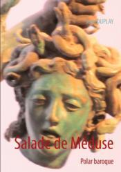 Salade de Méduse ; polar baroque - Couverture - Format classique