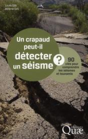 Un crapaud peut-il détecter un séisme ? 90 clés pour comprendre les séismes et tsunamis - Couverture - Format classique