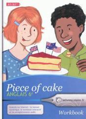 PIECE OF CAKE ; anglais ; 6ème ; A1/A1+ ; workbook - Couverture - Format classique