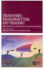 Traduire : transmettre ou trahir ?. reflexions sur la traduction en s ciences humaines - Couverture - Format classique