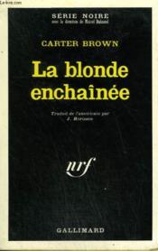 La Blonde Enchainee. Collection : Serie Noire N° 1359 - Couverture - Format classique