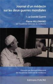 Journal d'un medecin sur les deux guerres mondiales. 1. la grande guerre - Couverture - Format classique