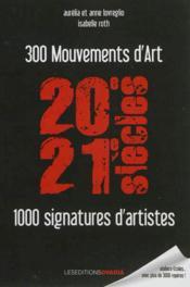 20e, 21e siècles ; 300 mouvements d'art ; 1.000 signatures d'artistes - Couverture - Format classique