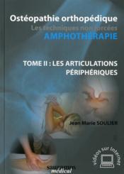 Ostéopathie orthopédique ; les techniques non forcées amphothérapie t.2 ; les articulations périphériques - Couverture - Format classique