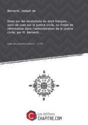 Essai sur les révolutions du droit françois... suivi de vues sur la justice civile, ou Projet de réformation dans l'administration de la justice civile, par M. Bernardi,... [Edition de 1785] - Couverture - Format classique