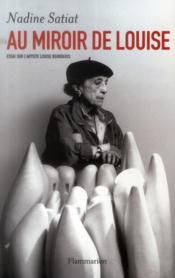 Au miroir de Louise ; essai sur l'artiste Louise Bourgeois - Couverture - Format classique