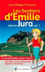 LES SENTIERS D'EMILIE ; dans le Jura t.1 ; Pays Dôlois, Bresse Jurassienne, Vignoble et Revemont - Couverture - Format classique