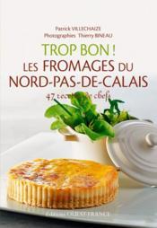 Trop bon ! les fromages du Nord - Couverture - Format classique