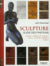 Sculpture ; guide des finitions ; pierre, terre cuite, bois, métal, plâtre, résine, ciment - Couverture - Format classique