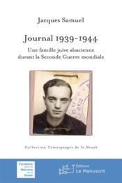 Journal 1939-1945 ; une famille juive alsacienne durant la Seconde Guerre mondiale - Couverture - Format classique