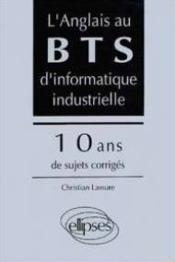 L'Anglais Au Bts D'Informatique Industrielle 10 Ans De Sujets Corriges - Couverture - Format classique