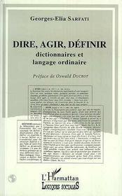 Dire, Agir, Definir ; Dictionnaires Et Langage Ordinaire - Intérieur - Format classique