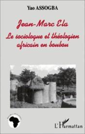 Jean-Marc Ela ; le sociologue et théologie africain en boubou - Couverture - Format classique