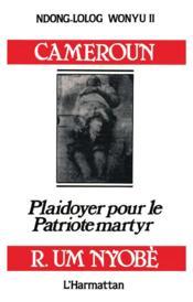 Cameroun ; plaidoyer pour le patriote martyr Ruben Um Noybè - Couverture - Format classique