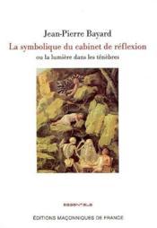 La symbolique du cabinet de réflexion OU LA LUMI7RE DANS LES T2N2BRES - Couverture - Format classique