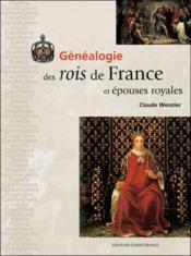 Généalogie des rois de France et épouses royales - Couverture - Format classique