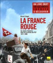 telecharger La France rouge – un siecle d'histoire dans les archives du PCF – 1871-1989 livre PDF/ePUB en ligne gratuit