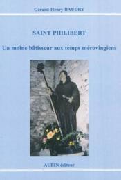 Saint Philibert ; un moine bâtisseur aux temps mérovingiens - Couverture - Format classique
