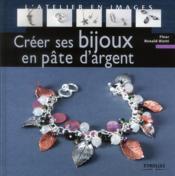 Créer ses bijoux en pate d'argent - Couverture - Format classique