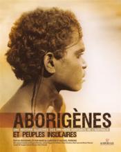 Aborigènes et peuples insulaires ; une histoire illustrée des premiers habitants de l'Australie - Couverture - Format classique