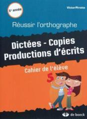 Reussir L Orthographe. Dictees- Copies- Productions D Ecrits Cahier De L'Eleve 5 - Couverture - Format classique