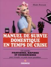 Manuel de survie domestique en temps de crise ; 123 remèdes pratiques, rapides et économiques - Couverture - Format classique