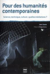 Pour des humanités contemporaines ; science, technique, culture : quelles médiations ? - Couverture - Format classique