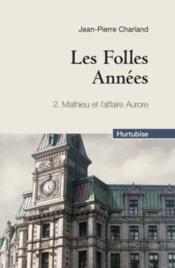 Les folles années t.2 ; Mathieu et l'affaire Aurore - Couverture - Format classique