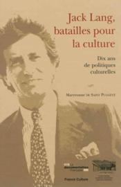 Jack Lang, batailles pour la culture ; dix ans de politiques culturelles - Couverture - Format classique