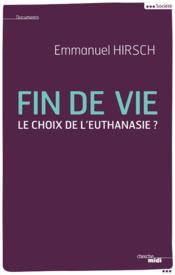 Fin de vie ; le choix de l'euthanasie ? - Couverture - Format classique