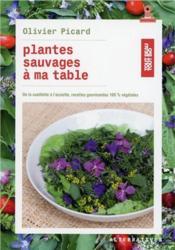 Plantes sauvages a ma table - de la cueillette a l'assiette, recettes gourmandes 100 % vegetales - Couverture - Format classique