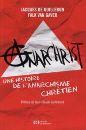 AnarChrist ; une histoire de l'anarchisme chrétien - Couverture - Format classique