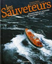 Les sauveteurs ; histoire folle et raisonnée du sauvetage en mer - Couverture - Format classique