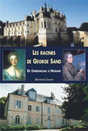 Les racines de George Sand ; de Chenonceau à Nohant - Couverture - Format classique