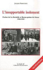 L'insupportable isolement ; poches de la Rochelle et Royan-pointe de Grave 1944-1945 - Couverture - Format classique