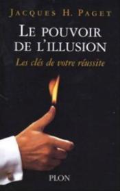 Le pouvoir de l'illusion ; les clés de votre réussite - Couverture - Format classique