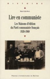 Lire en communiste ; les maisons d'édition du Parti communiste français ; 1920-1968 - Couverture - Format classique